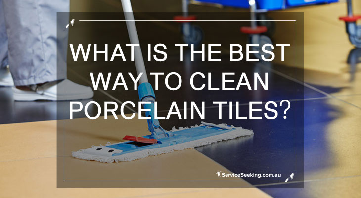 What is the best way to clean porcelain tiles?