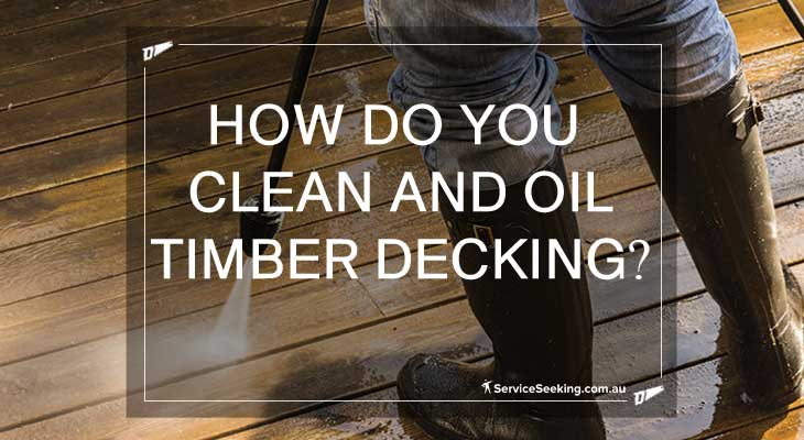 How do you clean and oil timber decking?