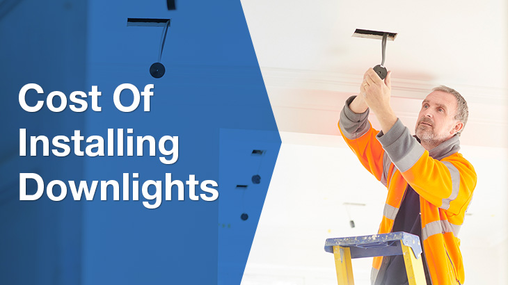 Cost of Downlight Installation - Electrician Costs - ServiceSeeking