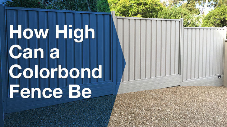 How high can a colorbond fence be?