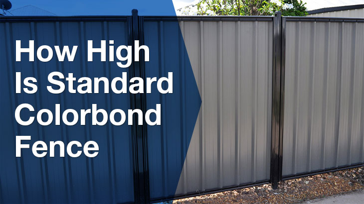 How high is standard colorbond fence?