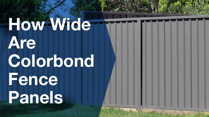 How wide are colorbond fence panels?