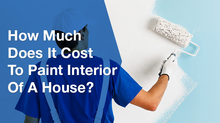How much does it cost to paint interior of a house - Cost of painting interior of home ...